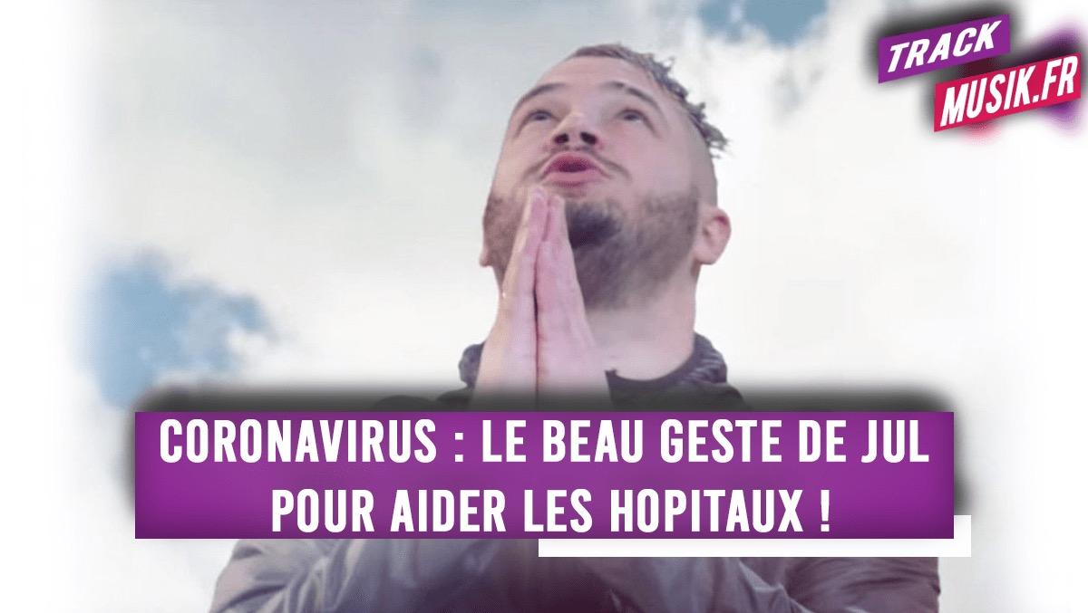Coronavirus : Le beau geste de Jul pour aider les hôpitaux !
